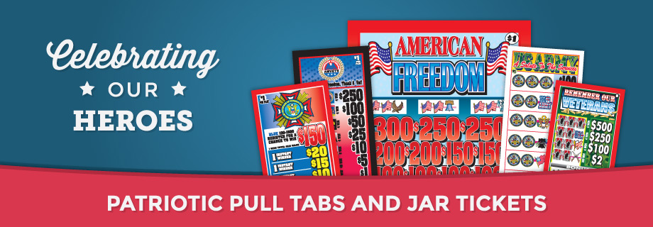 Celebrating our heroes - Patriotic pull tabs and jar tickets.